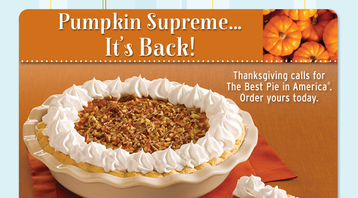 Pumpkin Supreme - It's Back! Order Your Thanksgiving Pies Today!