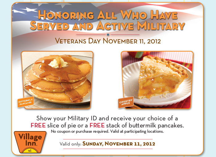 Veterans Day November 11, 2012 - Show your Military ID and receive your choice of a FREE slice of pie or a FREE stack of buttermilk pancakes. No purchase necessary