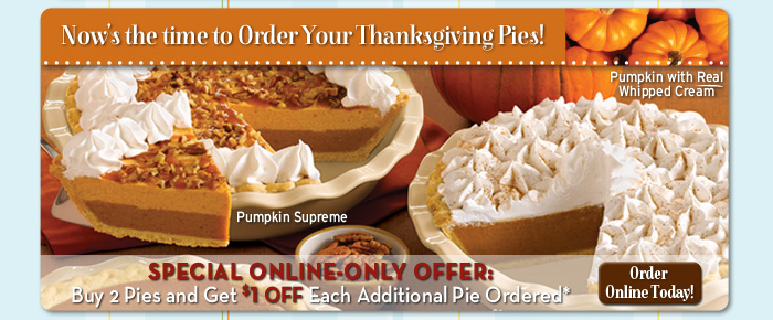 SPECIAL ONLINE-ONLY OFFER: Buy 2 Pies and Get $1 OFF Each Additional Pie Ordered*