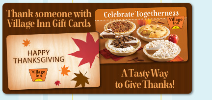 Thank someone with Village Inn gift cards A Tasty Way to Give Thanks!