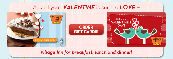 A card your Valentine is sure to LOVE - Village Inn for breakfast, lunch and dinner!